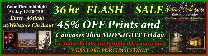 Native Orleanian Fine Photography 45 % Off Flash Sale  on Prints and Canvases purchased thru the Webstore, and check back to my Home Page and the Holiday Deals Tab for specials thru Christmas!!! Happy Holiday's!!!