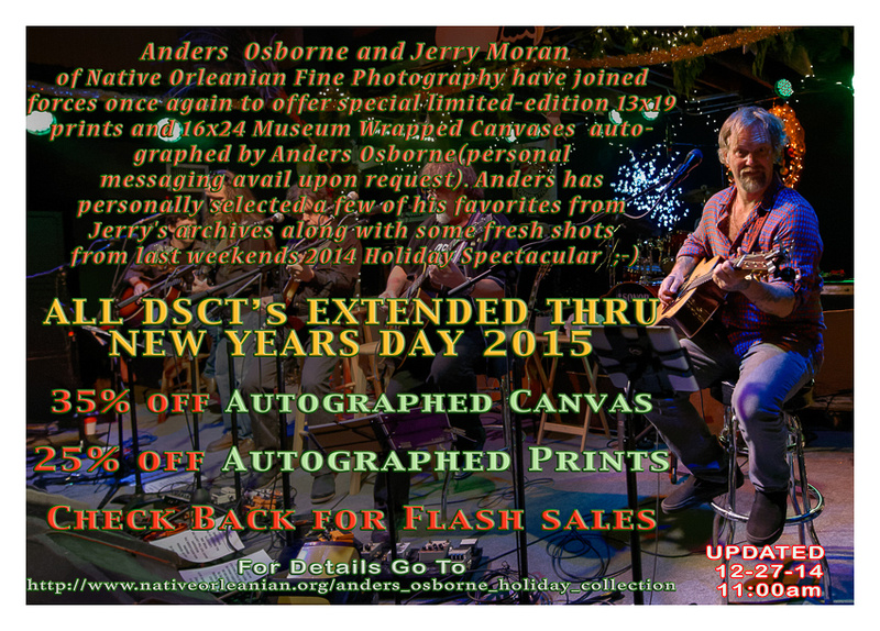 """The Perfect Christmas gift for fans of Anders Osborne.   Anders Osborne and Jerry Moran of Native Orleanian Fine Photography have joined forces once again to offer special limited-edition 13x19 prints and 16x24 Museum Wrapped Canvases autographed by Anders Osborne(personal messaging avail upon request). Anders has personally selected a few of his favorites from Jerry's archives along with some fresh shots from last weekends 2014 Holiday Spectacular which are viewable at the following link, http://www.nativeorleanian.org/anders_osborne_holiday_gallery . If you would like a personal message from Anders along with the autograph, simply order online and at checkout , there is a special instructions box available. These pre- autographed prints, normally $225ea will be available for purchase thru 12-25-14 via the Native Orleanian Fine Photography web store. Discount's on these limited edition PRINTS for Anders's Fans applicable ONLY in the """"Anders Osborne Holiday Gallery"""" are as follows,   Autographed Prints will receive a 25% Dsct. 12-17-14 thru 12-25-14, simply enter enter """"25AO"""" at check out. All autographed pieces are also available in a limited edition 16x24 Museum Wrapped Canvas which are normally $525 Discount's on these canvas pieces for Anders's Fans applicable ONLY in the """"Anders Osborne Holiday Gallery"""" are as follows, Autographed Canvases will receive a 35% Dsct. 12-17-14 thru 12-25-14, simply enter enter """"AOautocanvas35"""" at check out. These special savings are being made available specifically to Anders Osborne Fans with savings from these discounts ranging from $56.25 on autographed prints to $184.75 on autographed Canvases. Pricing for both autographed print and canvas available at the aforementioned link. Locals can pick up prints at the NOFP Studio and/or UPS insured shipping is available via the web store. If you have other favorites of Anders that are not included in this selection, I have moved all of my Anders Osborne archives to the Anders Osborne Ho"""